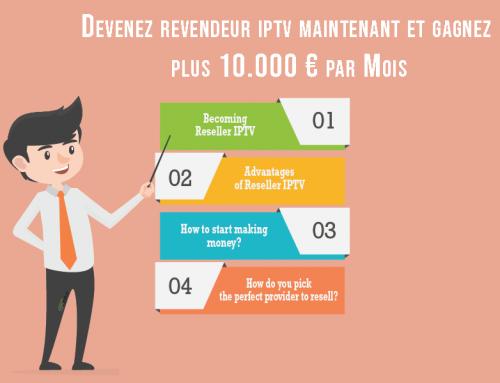 Devenez revendeur iptv maintenant et gagnez plus 10.000 € par Mois